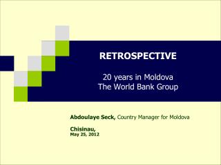 RETROSPECTIVE  20 years in Moldova The World Bank Group