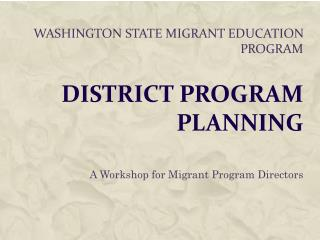 Washington State Migrant Education Program District Program Planning