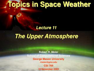 Topics in Space Weather Lecture 11 The Upper Atmosphere