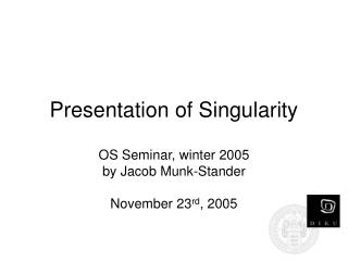 Presentation of Singularity