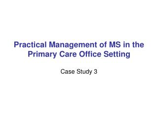 Practical Management of MS in the Primary Care Office Setting