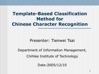 Template-Based Classification Method for Chinese Character Recognition