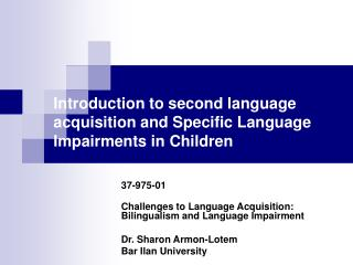 Introduction to second language acquisition and Specific Language Impairments in Children