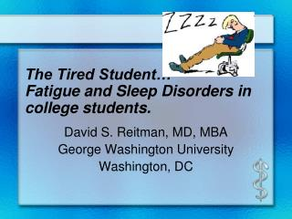 The Tired Student… Fatigue and Sleep Disorders in college students.