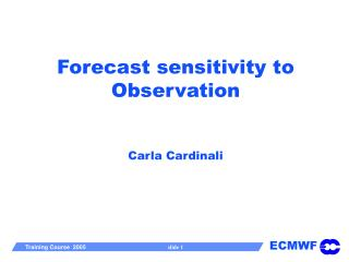 Forecast sensitivity to Observation Carla Cardinali