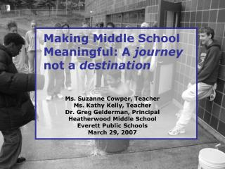 Making Middle School Meaningful: A  journey  not a  destination