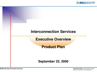 Interconnection Services Executive Overview Product Plan September 22, 2000