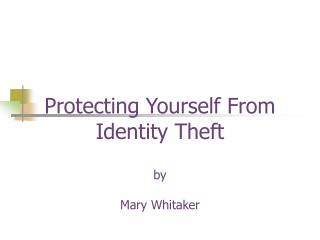 Protecting Yourself From Identity Theft by Mary Whitaker
