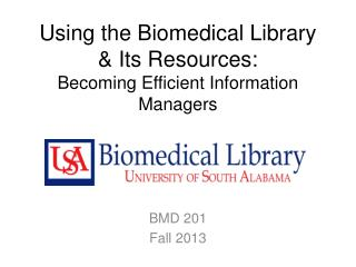 Using the Biomedical Library &  Its  Resources: Becoming Efficient Information Managers