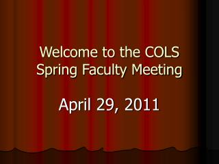Welcome to the COLS Spring Faculty Meeting