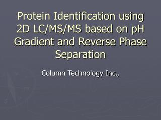 Protein Identification using 2D LC/MS/MS based on pH Gradient and Reverse Phase Separation