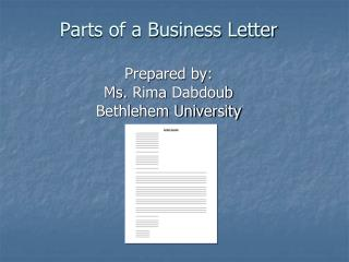 Parts of a Business Letter Prepared by: Ms.  Rima Dabdoub Bethlehem University