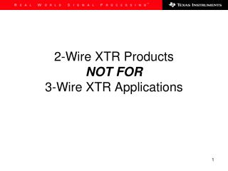 2-Wire XTR Products NOT FOR 3-Wire XTR Applications