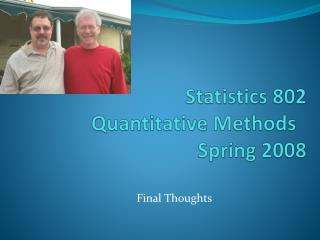 Statistics 802   Quantitative Methods	 Spring 2008