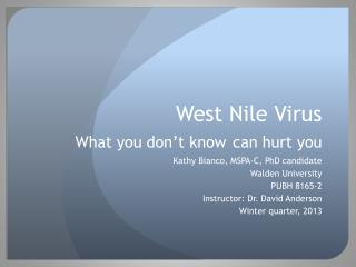 West Nile Virus What you don ' t know can hurt you