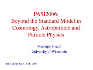 PASI2006: Beyond the Standard Model in Cosmology, Astroparticle and Particle Physics