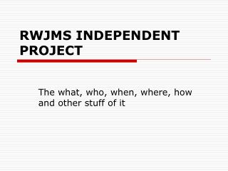 RWJMS INDEPENDENT PROJECT