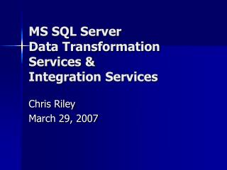 MS SQL Server  Data Transformation Services & Integration Services