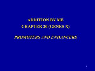 ADDITION  BY  ME CHAPTER 20 (GENES X) PROMOTERS AND ENHANCERS