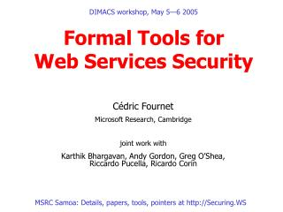DIMACS workshop, May 5—6 2005 Formal Tools for  Web Services Security