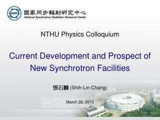 NTHU Physics Colloquium Current Development and Prospect of New Synchrotron Facilities