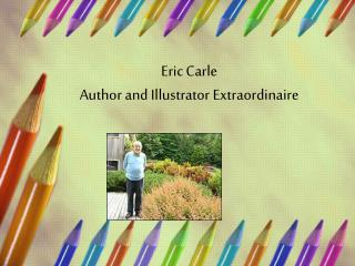 Eric Carle  Author and Illustrator Extraordinaire