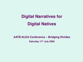 Digital Narratives for  Digital Natives AATE/ALEA Conference – Bridging Divides