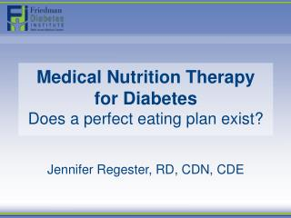 Medical Nutrition Therapy for Diabetes Does a perfect eating plan exist?