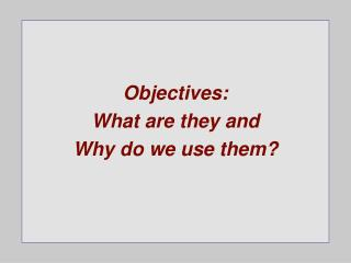 Objectives: What are they and Why do we use them?