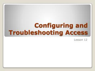 Configuring and Troubleshooting Access