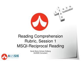 Reading Comprehension Rubric, Session 1 MSQI-Reciprocal Reading Sarah Benis Scheier-Dolberg