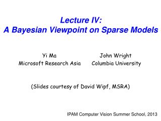 Lecture IV: A  Bayesian Viewpoint on  Sparse Models
