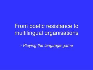 From poetic resistance to multilingual organisations