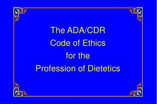 The ADA/CDR Code of Ethics for the Profession of Dietetics