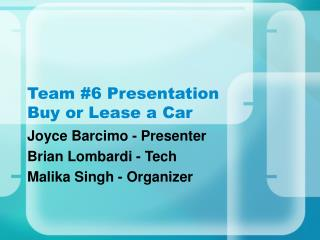 Team #6 Presentation Buy or Lease a Car
