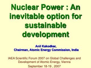 Nuclear Power : An inevitable option for sustainable development