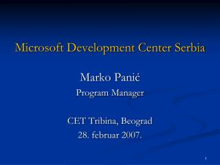 M icrosoft Development Center Serbia Marko Panić Program Manager CET  Tribina,  Beograd