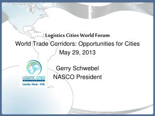 Logistics Cities World Forum World Trade Corridors: Opportunities for Cities May 29, 2013