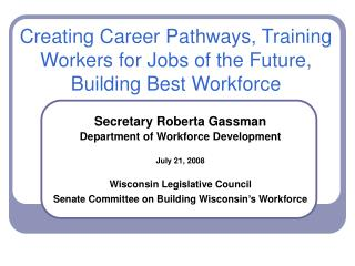 Creating Career Pathways, Training Workers for Jobs of the Future, Building Best Workforce