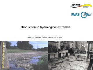 Introduction to hydrological extremes Johannes Cullmann, Federal Institute of Hydrology