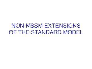 NON-MSSM EXTENSIONS OF THE STANDARD MODEL