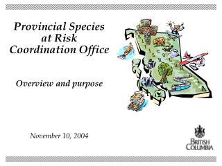 Provincial Species at Risk Coordination Office Overview and purpose November 10, 2004