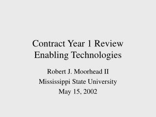 Contract Year 1 Review Enabling Technologies