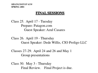 MBAT6150/INSF 6150 SPRING 2001 FINAL SESSIONS Class 25. April 17 - Tuesday Prepare: Patagon