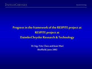 Progress in the framework of the RESPITE project at  DaimlerChrysler Research & Technology