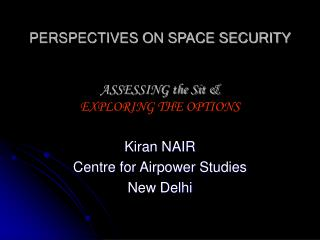 PERSPECTIVES ON SPACE SECURITY ASSESSING the Sit &  EXPLORING THE OPTIONS