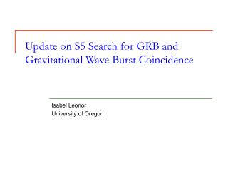 Update on S5 Search for GRB and Gravitational Wave Burst Coincidence