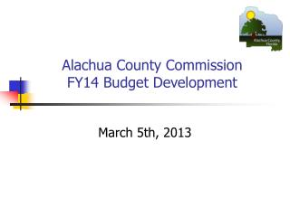 Alachua County Commission FY14 Budget Development