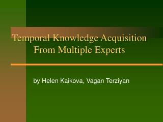 Temporal Knowledge Acquisition From Multiple Experts