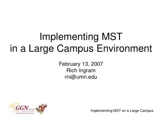 Implementing MST in a Large Campus Environment February 13, 2007 Rich Ingram rni@umn
